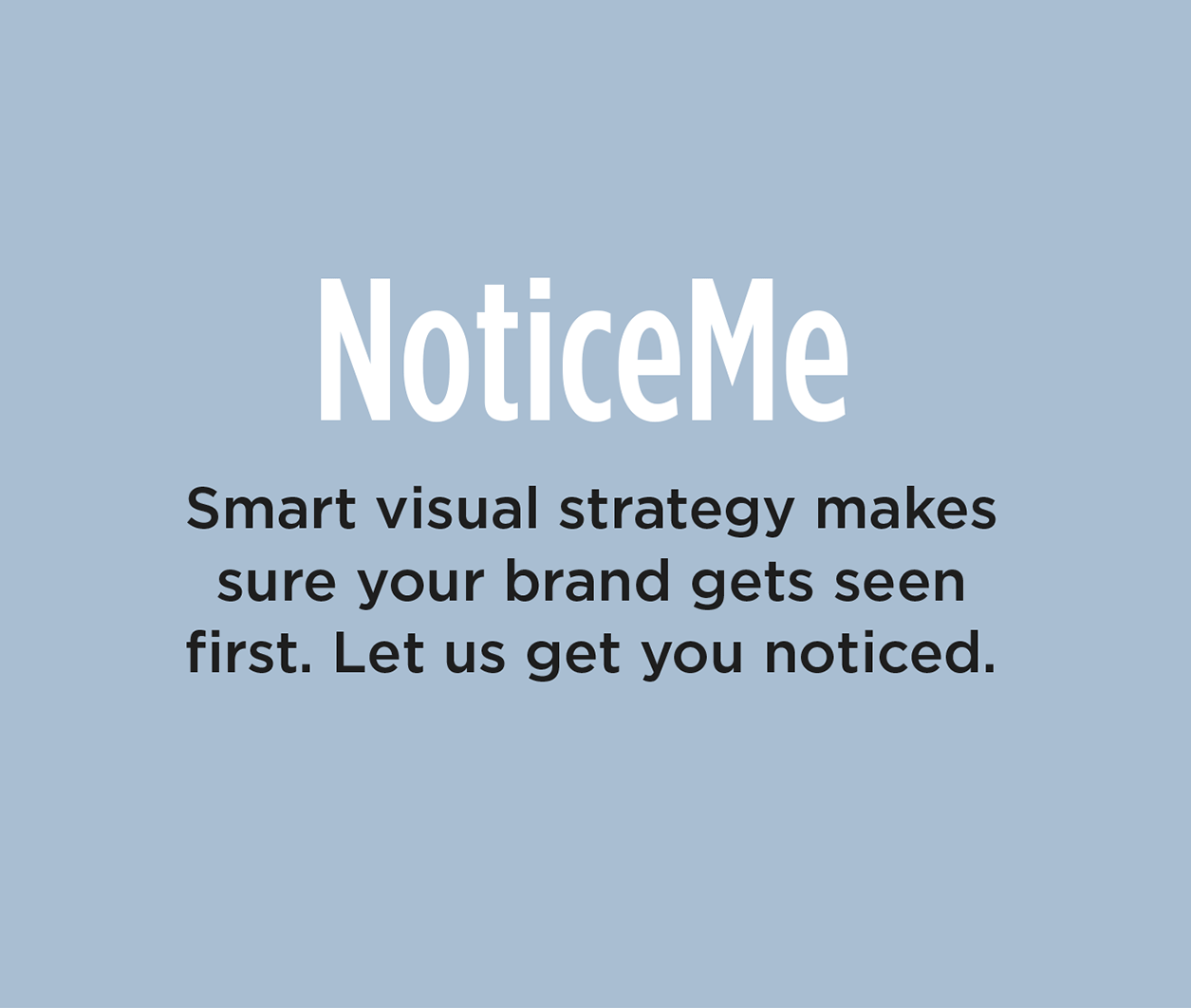 NoticeMe - Smart visual strategy makes sure your brand gets seen first. Let us get you noticed.