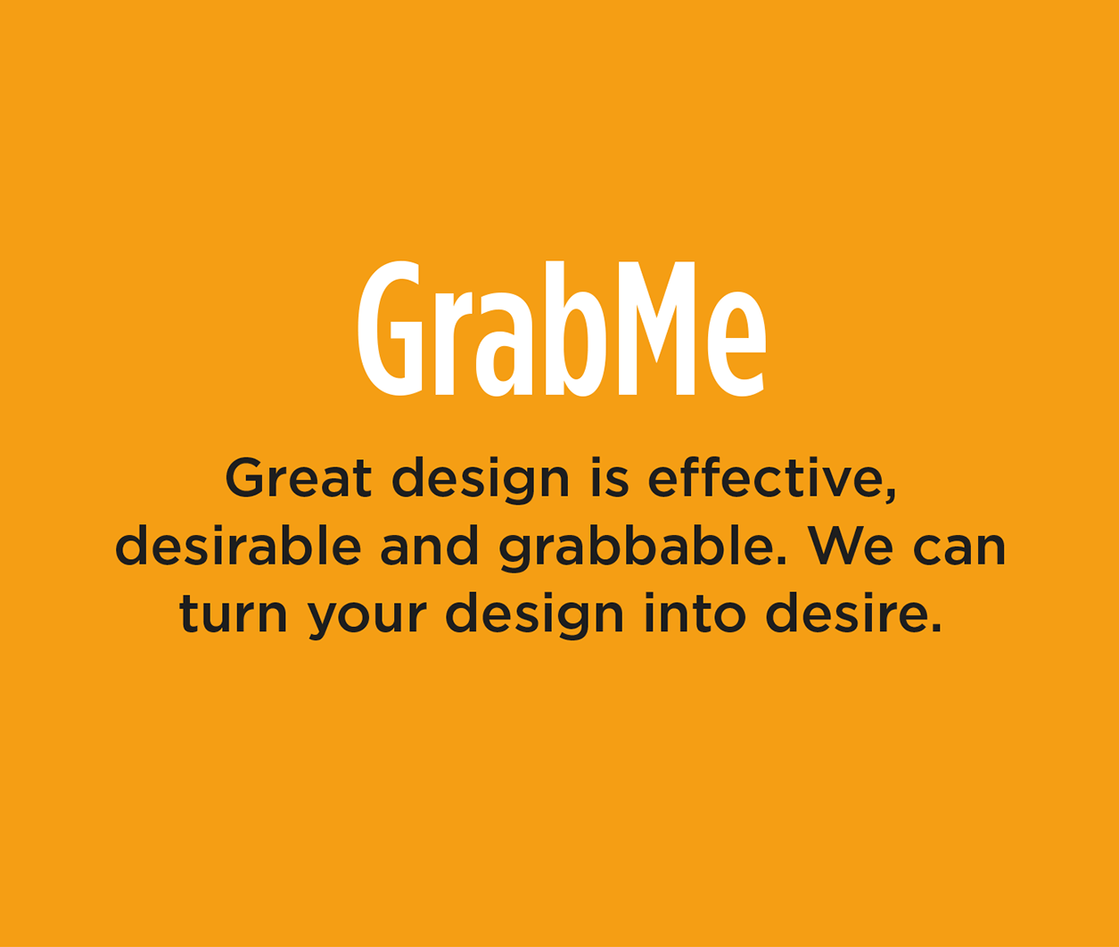 GrabMe - Great design is effective, desirable and grabbable. We can turn your design into desire.